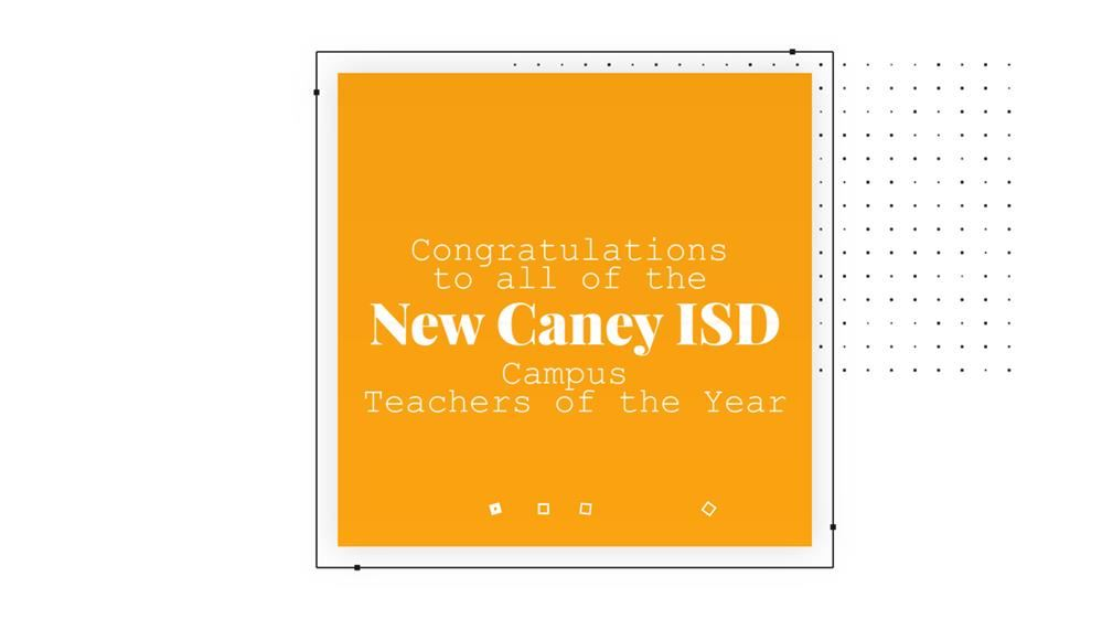 Congratulations to the New Caney ISD Campus Teachers of the Year